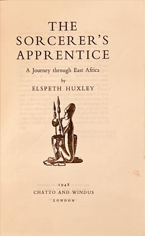 The Sorcerer's Apprentice A Journey through East Africa by  Elspeth Huxley (1948)